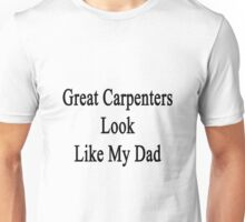 Great Carpenters Look Like My Dad  Unisex T-Shirt
