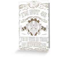 1970 - I'm Not 46 I'm 18 With 28 Years Of Experience Greeting Card