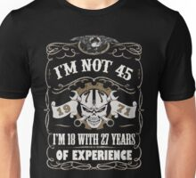 1971 - I'm Not 45 I'm 18 With 27 Years Of Experience Unisex T-Shirt