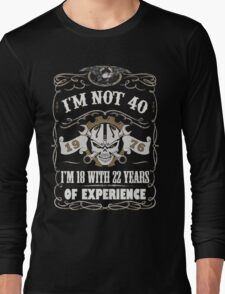 1976 - I'm Not 40 I'm 18 With 22 Years Of Experience Long Sleeve T-Shirt