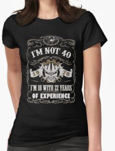 1976 - I'm Not 40 I'm 18 With 22 Years Of Experience Womens Fitted T-Shirt