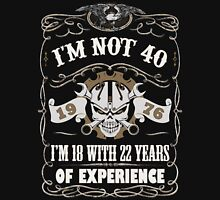 1976 - I'm Not 40 I'm 18 With 22 Years Of Experience Unisex T-Shirt