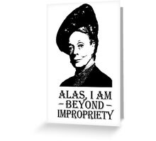 Alas, I am Beyond Impropriety Greeting Card