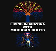 LIVING IN ARIZONA WITH MICHIGAN ROOTS Unisex T-Shirt