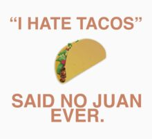 """I hate tacos!"" Said no juan ever Kids Clothes"