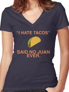 """I hate tacos!"" Said no juan ever Women's Fitted V-Neck T-Shirt"