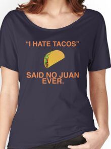 """I hate tacos!"" Said no juan ever Women's Relaxed Fit T-Shirt"