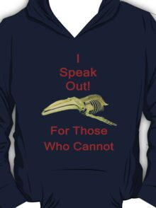 I Speak Out For Those Who Cannot, T Shirts & Hoodies. ipad & iphone cases T-Shirt
