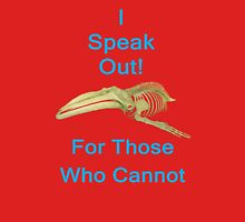 I Speak Out For Those Who Cannot, T Shirts & Hoodies. ipad & iphone cases Unisex T-Shirt