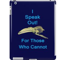 I Speak Out For Those Who Cannot, T Shirts & Hoodies. ipad & iphone cases iPad Case/Skin