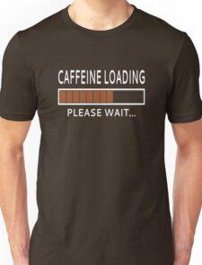 Caffeine Loading Please Wait Unisex T-Shirt