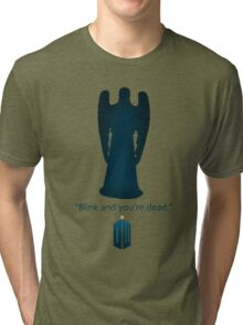 Blink, and you're dead. Tri-blend T-Shirt