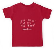 True friends stab you in the front Kids Tee