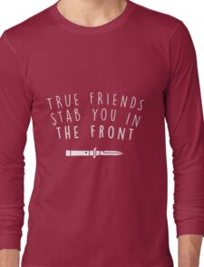 True friends stab you in the front Long Sleeve T-Shirt