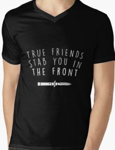 True friends stab you in the front Mens V-Neck T-Shirt