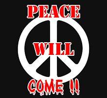 Peace Will Come. Unisex T-Shirt