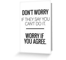 Don't Worry If They Say You Can't Do It. Worry If You Agree. Greeting Card