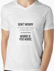 Don't Worry If They Say You Can't Do It. Worry If You Agree. Mens V-Neck T-Shirt