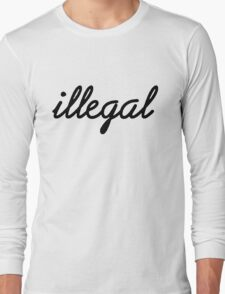 Illegal - Black Long Sleeve T-Shirt