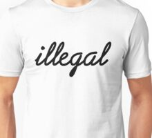 Illegal - Black Unisex T-Shirt
