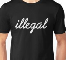 Illegal - White Unisex T-Shirt