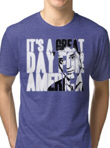 It's a Great Day for America, Everybody! Tri-blend T-Shirt