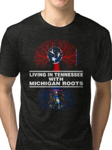 LIVING IN TENNESSEE WITH MICHIGAN ROOTS Tri-blend T-Shirt