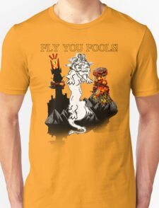 Fly You Fools! T-Shirt