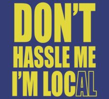 Don't hassle me I'm local shirt by BuyLocal