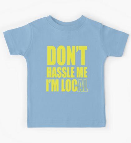Don't hassle me I'm local shirt Kids Tee