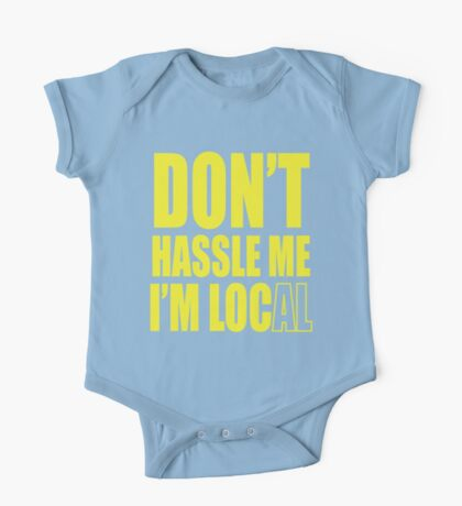 Don't hassle me I'm local shirt One Piece - Short Sleeve