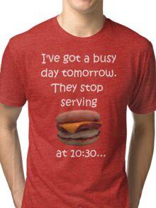 Busy Day Tomorrow Tri-blend T-Shirt