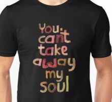 You can't take away my soul Unisex T-Shirt