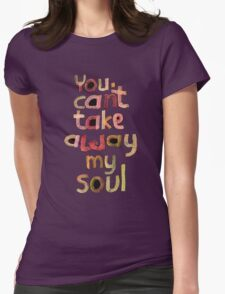 You can't take away my soul Womens Fitted T-Shirt