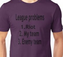 League of legends problems. Unisex T-Shirt