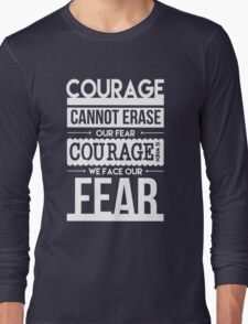 Courage is When We Face Our Fears Long Sleeve T-Shirt