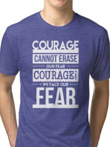 Courage is When We Face Our Fears Tri-blend T-Shirt