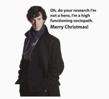 sherlock Oh, do your research. I'm not a hero, I'm a high-functioning sociopath. Merry Christmas! by comicbookguy