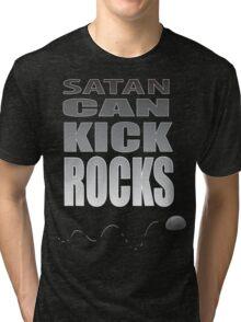 SATAN CAN KICK ROCKS! Tri-blend T-Shirt