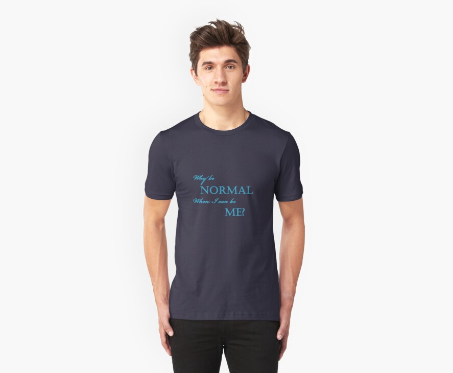 Why Be Normal by CreativeEm