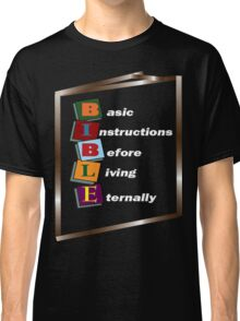 Basic Instructions Before Living Eternally (B.I.B.L.E) Classic T-Shirt