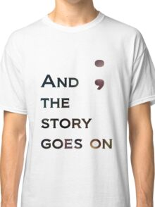 And The Story Goes On Classic T-Shirt