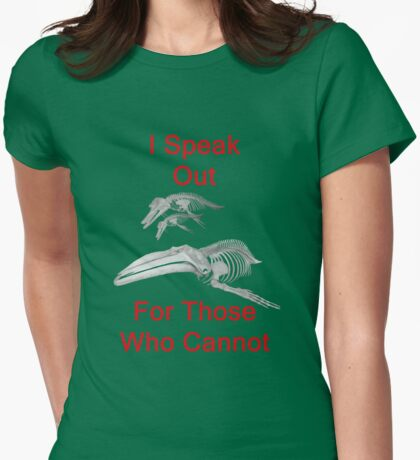I Speak Out For Those Who Cannot, T Shirts & Hoodies. ipad & iphone cases Womens Fitted T-Shirt