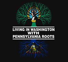 LIVING IN WASHINGTON WITH PENNSYLVANIA ROOTS Unisex T-Shirt