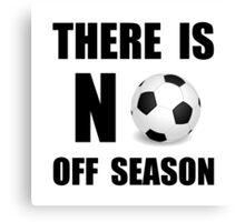 No Off Season Soccer Canvas Print