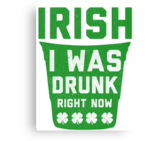 Irish I Was Drunk Right Now, Saint Patricks Day Shirt Canvas Print