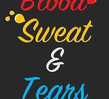 Blood, Sweat & Tears by Sid Eagle