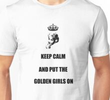 Keep Calm and Put the Golden Girls On Unisex T-Shirt