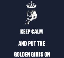 Keep Calm and Put the Golden Girls On by mta-sextape