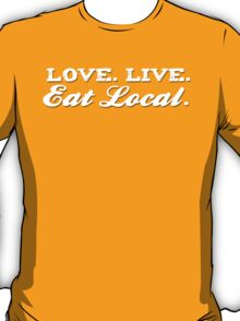 Love. Live. Eat Local T-Shirt